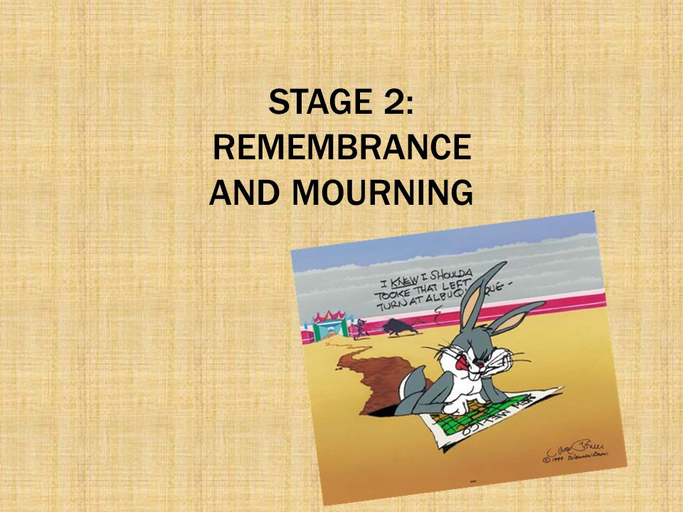 STAGE 2: REMEMBRANCE AND MOURNING