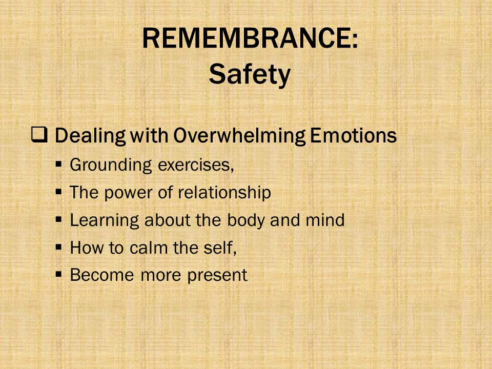 REMEMBRANCE: Safety Dealing with Overwhelming Emotions