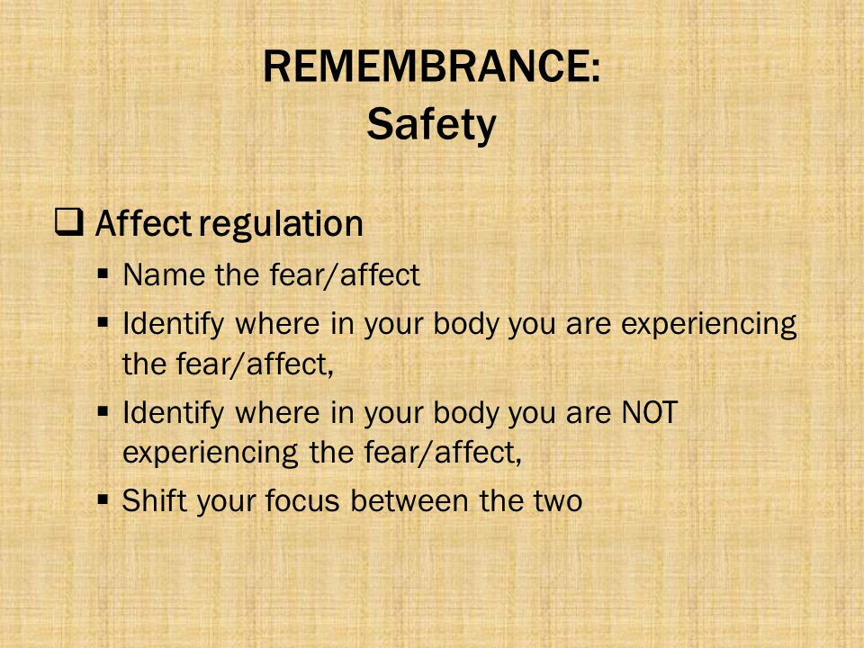 REMEMBRANCE: Safety Affect regulation Name the fear/affect