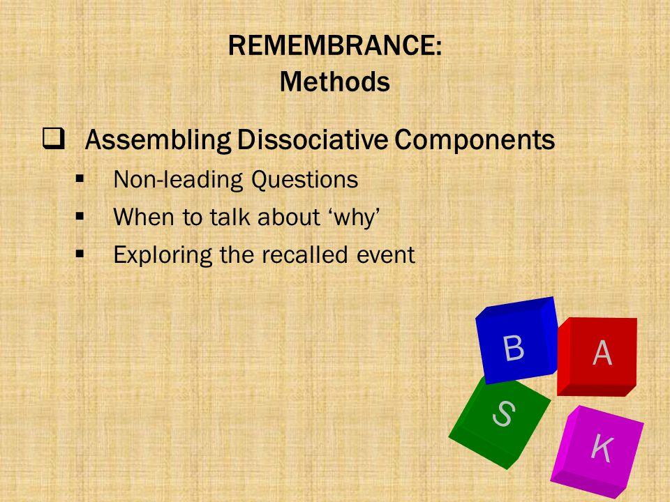 B A S K REMEMBRANCE: Methods Assembling Dissociative Components