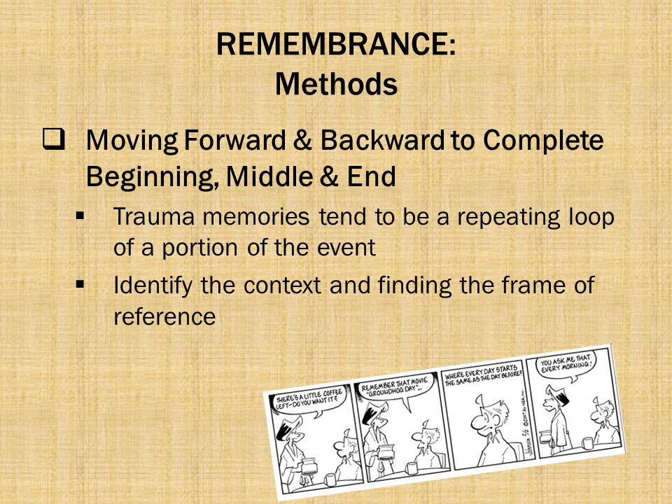 REMEMBRANCE: Methods Moving Forward & Backward to Complete Beginning, Middle & End.