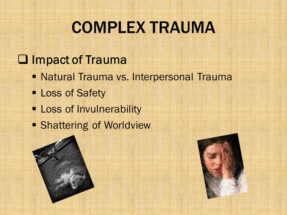 COMPLEX TRAUMA Impact of Trauma