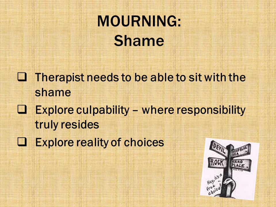 MOURNING: Shame Therapist needs to be able to sit with the shame