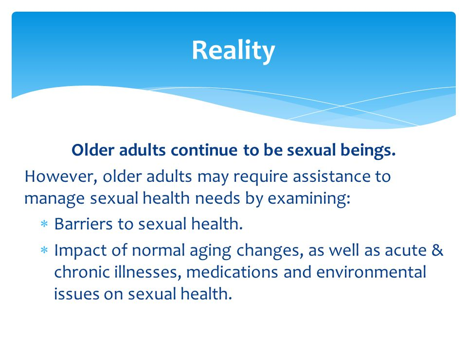 Older adults continue to be sexual beings.