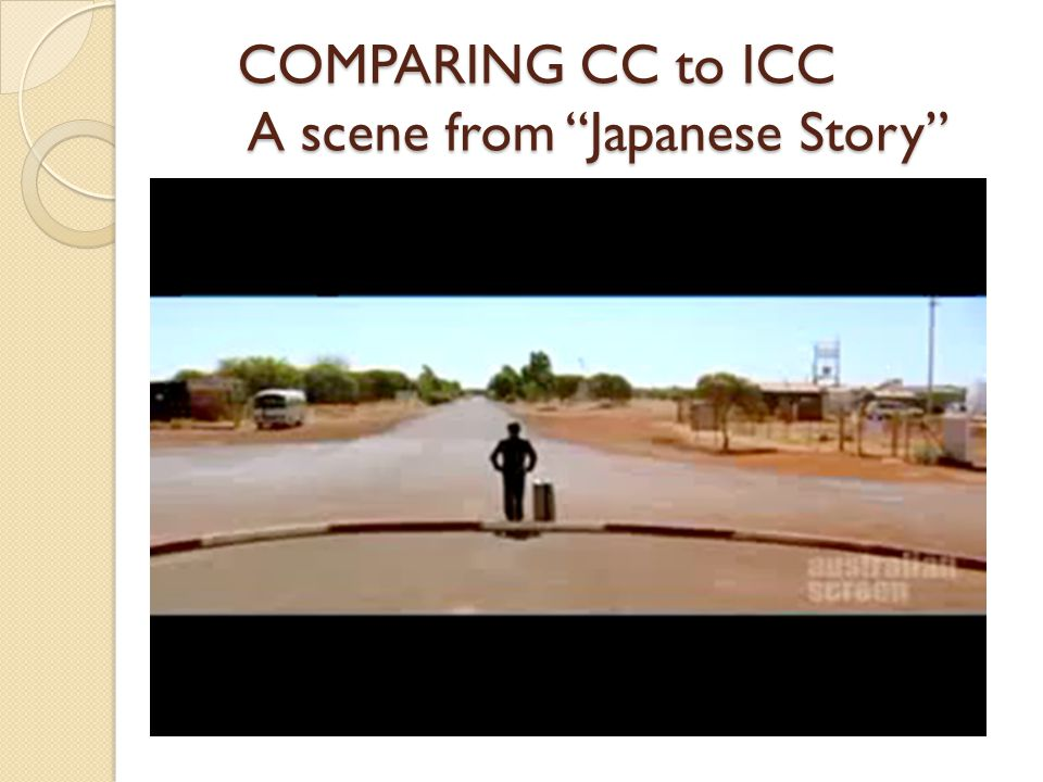 COMPARING CC to ICC A scene from Japanese Story