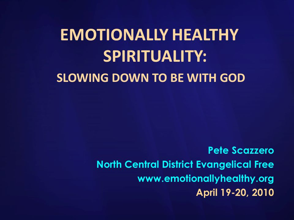 EMOTIONALLY HEALTHY SPIRITUALITY: SLOWING DOWN TO BE WITH GOD