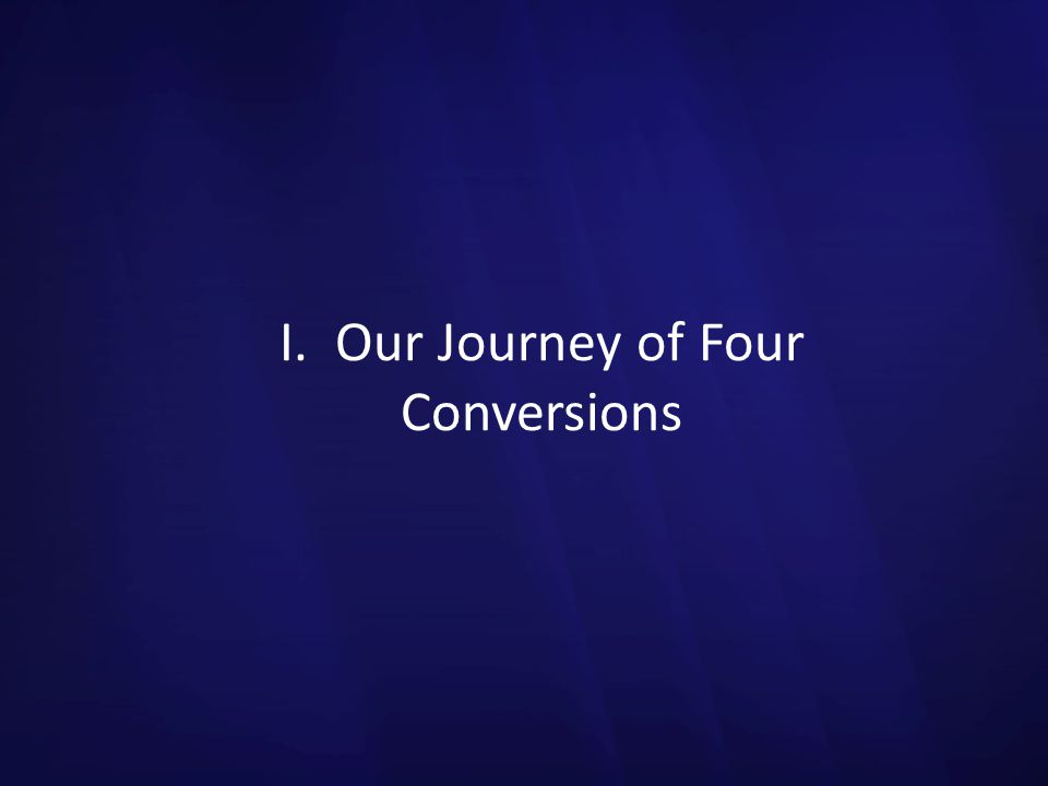 I. Our Journey of Four Conversions