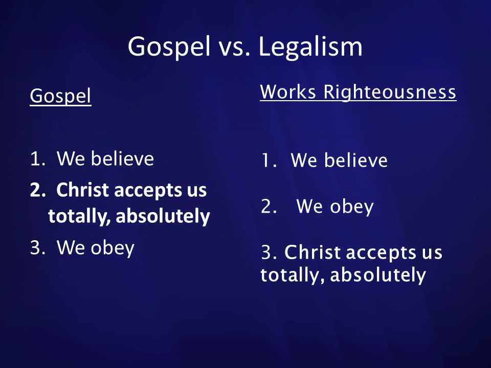 Gospel vs. Legalism Gospel 1. We believe