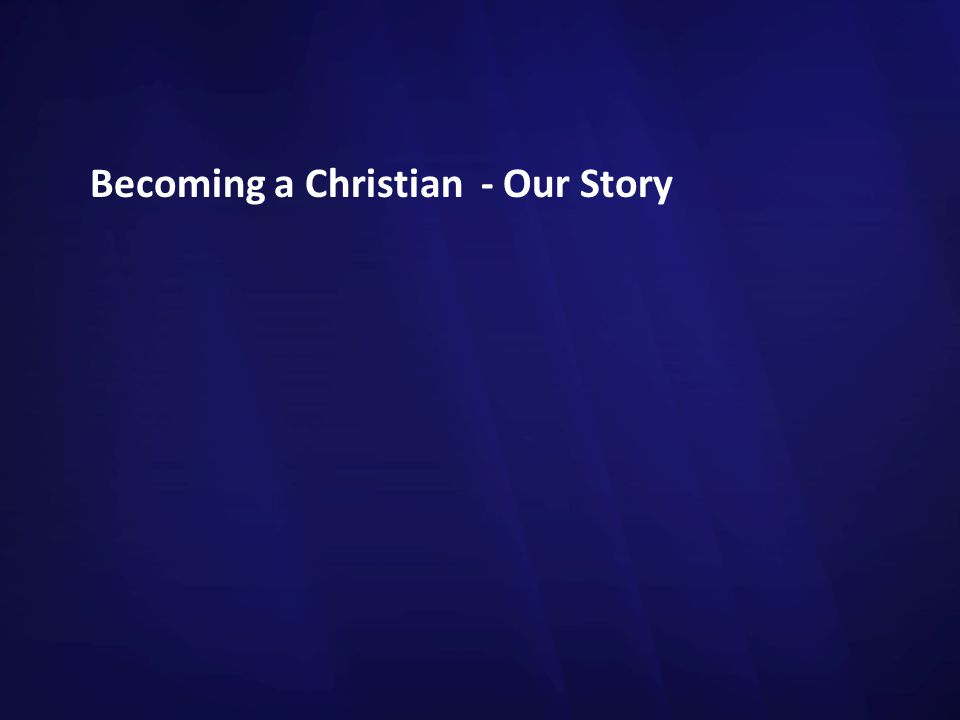 Becoming a Christian - Our Story