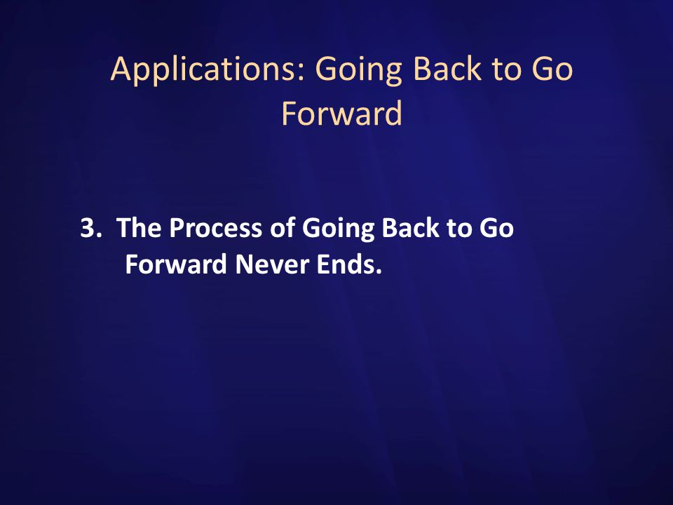 Applications: Going Back to Go Forward