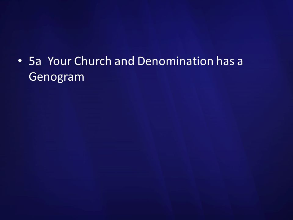 5a Your Church and Denomination has a Genogram