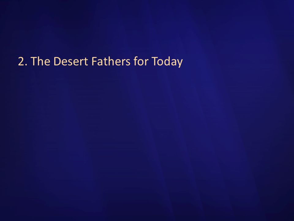 2. The Desert Fathers for Today