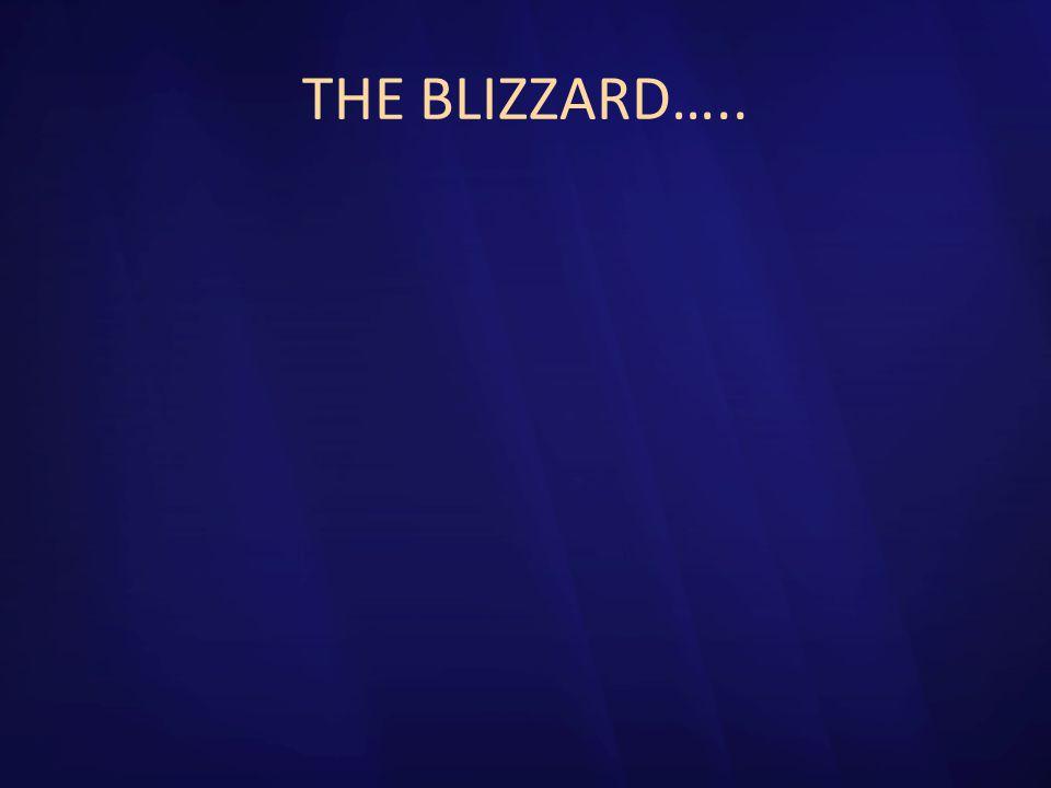 THE BLIZZARD…..