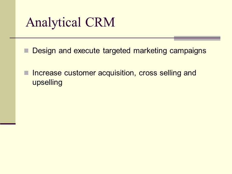Analytical CRM Design and execute targeted marketing campaigns