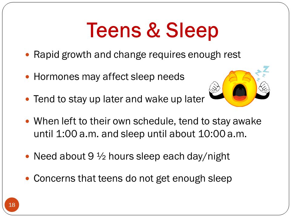 Teens & Sleep Rapid growth and change requires enough rest