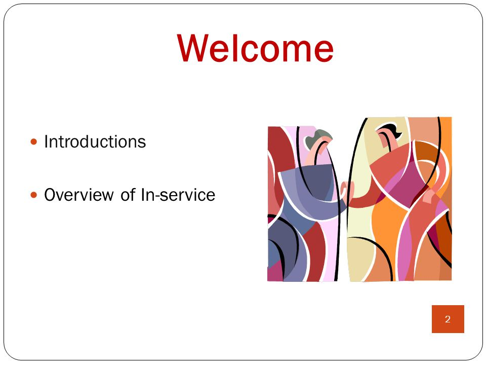 Welcome Introductions Overview of In-service