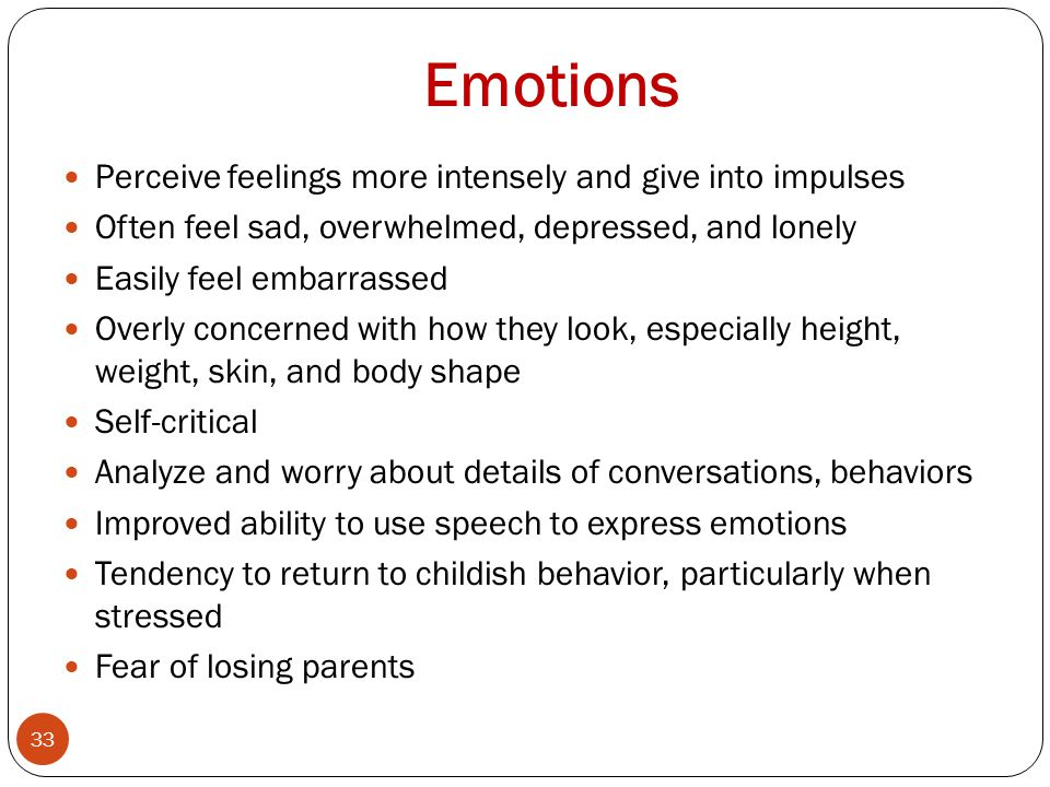 Emotions Perceive feelings more intensely and give into impulses