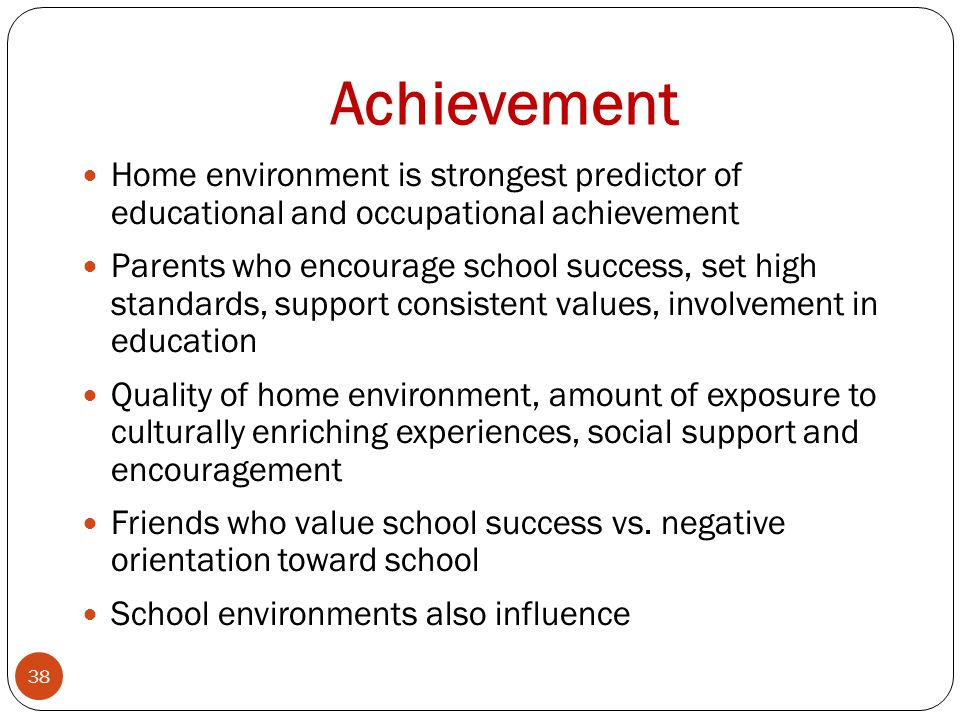 Achievement Home environment is strongest predictor of educational and occupational achievement.