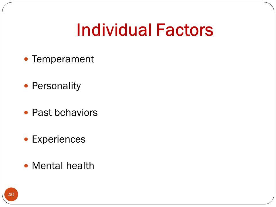 Individual Factors Temperament Personality Past behaviors Experiences