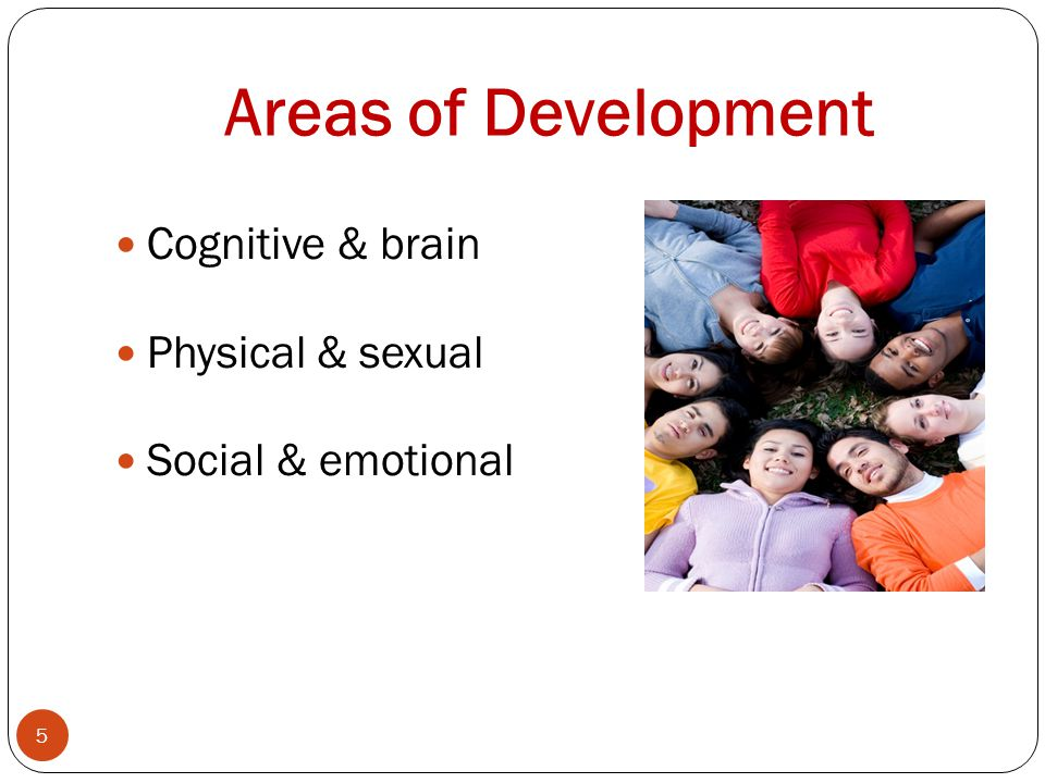 Areas of Development Cognitive & brain Physical & sexual