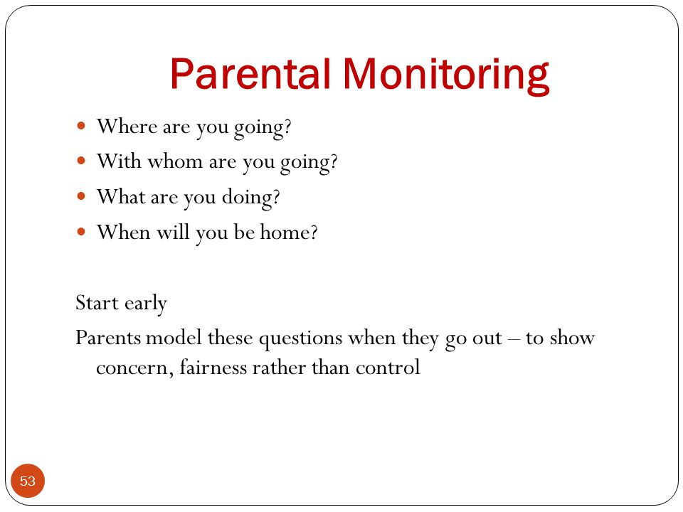 Parental Monitoring Where are you going With whom are you going