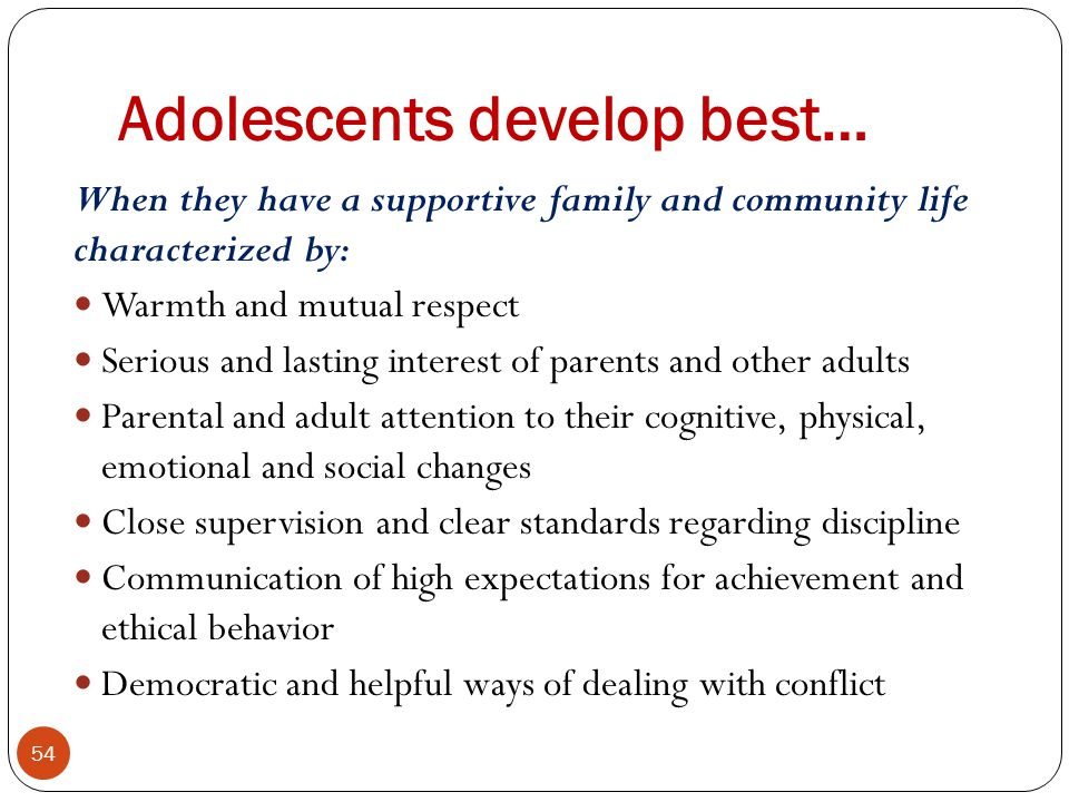 Adolescents develop best…