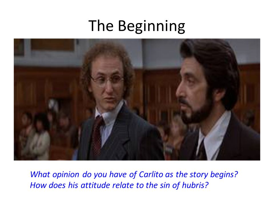 The Beginning Initally Carlito feels to sure of himself…the sin of hubris.