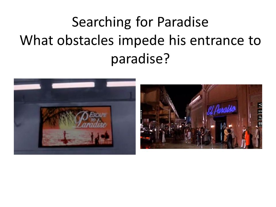 Searching for Paradise What obstacles impede his entrance to paradise