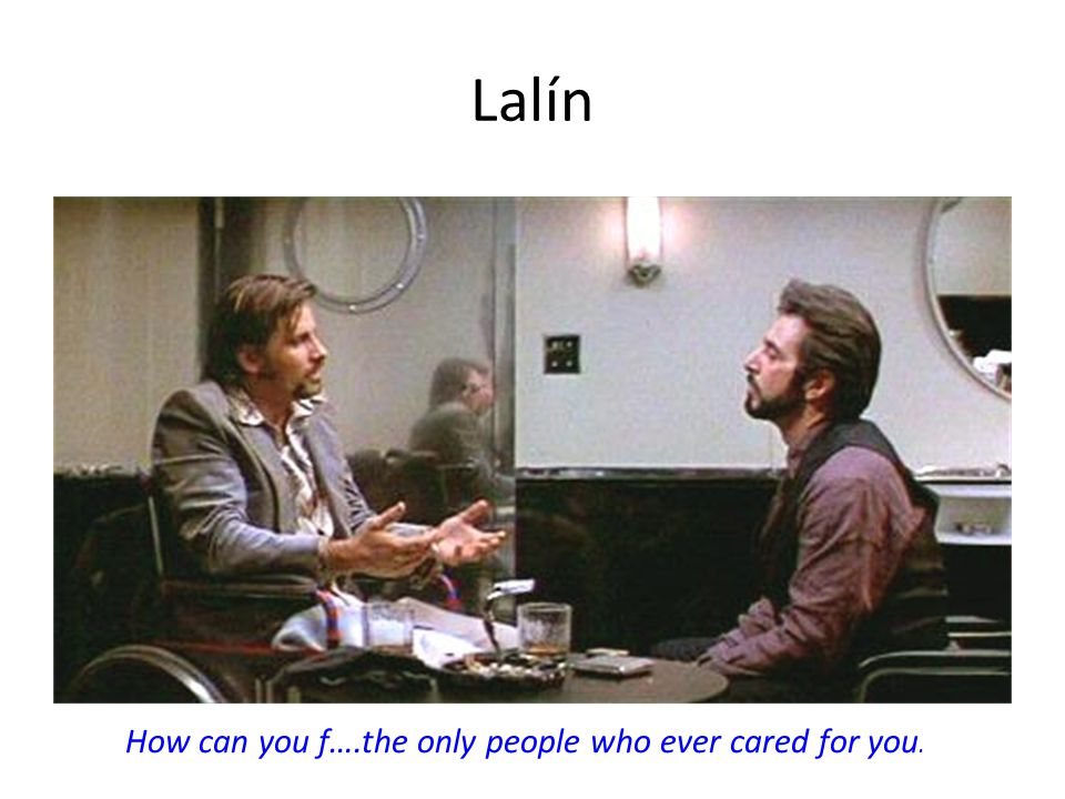 Lalín How can you f….the only people who ever cared for you.