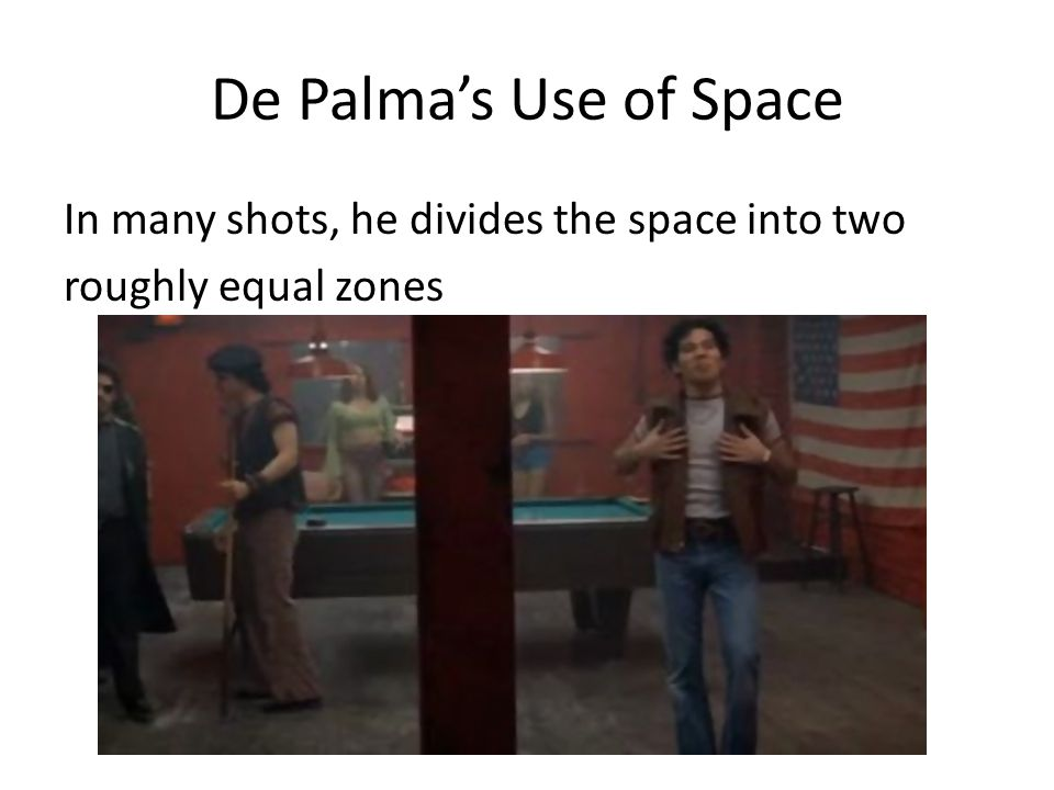 De Palma's Use of Space In many shots, he divides the space into two roughly equal zones