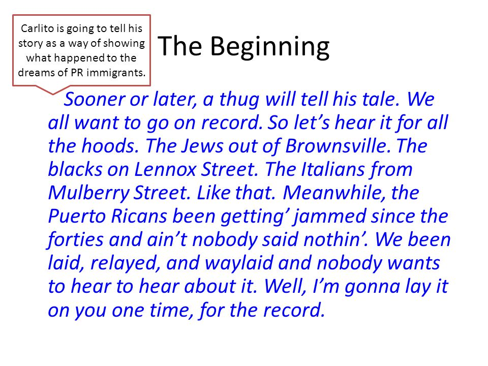 Carlito is going to tell his story as a way of showing what happened to the dreams of PR immigrants.