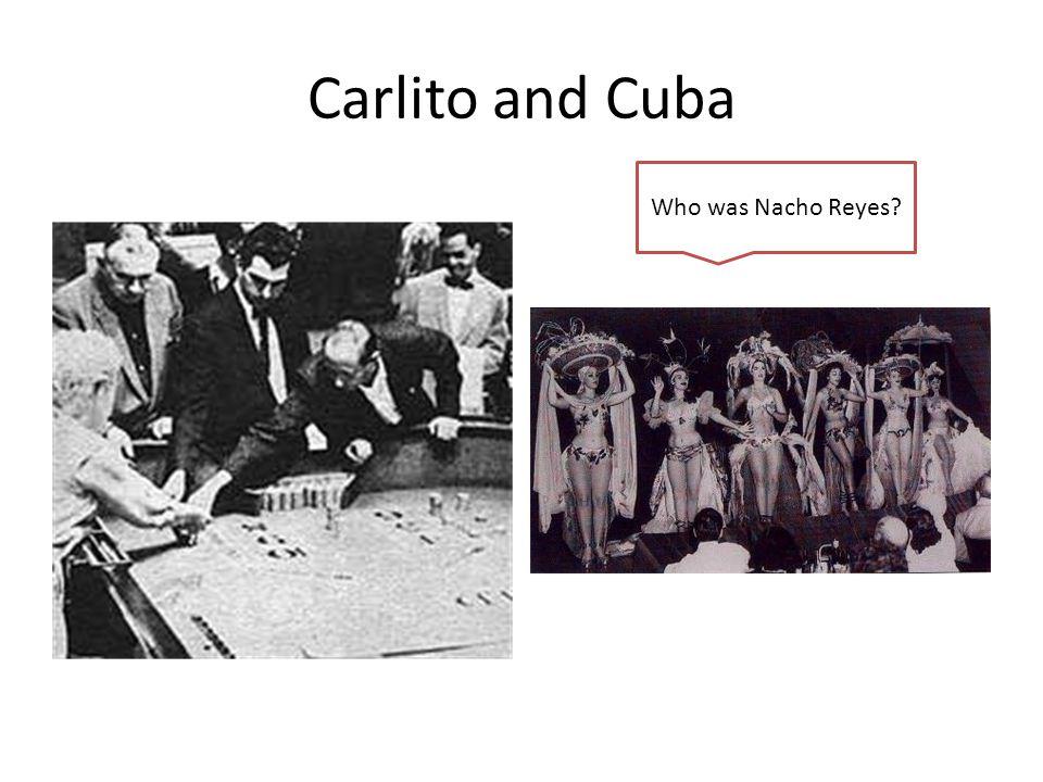 Carlito and Cuba Who was Nacho Reyes