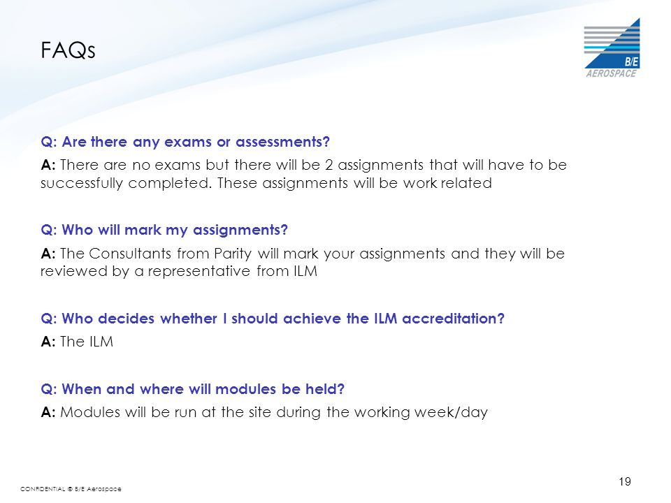 FAQs Q: Are there any exams or assessments