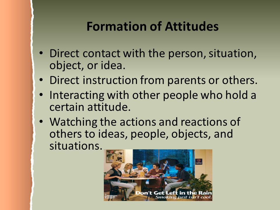 social psychology attitude formation and attitude An attitude is a negative or positive evaluation of an object it has an aspect of liking or disliking, favoring or not favoring an object for example, a vegetarian.