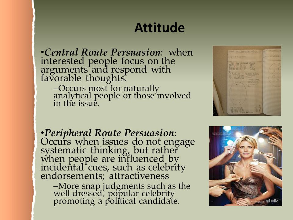 Attitude Central Route Persuasion: when interested people focus on the arguments and respond with favorable thoughts.
