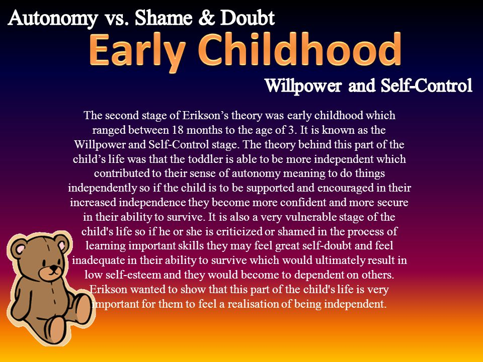 Early Childhood Autonomy vs. Shame & Doubt Willpower and Self-Control
