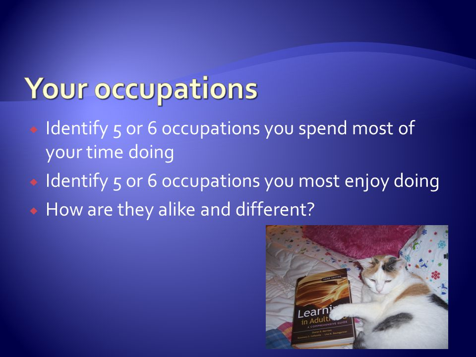 Your occupations Identify 5 or 6 occupations you spend most of your time doing. Identify 5 or 6 occupations you most enjoy doing.