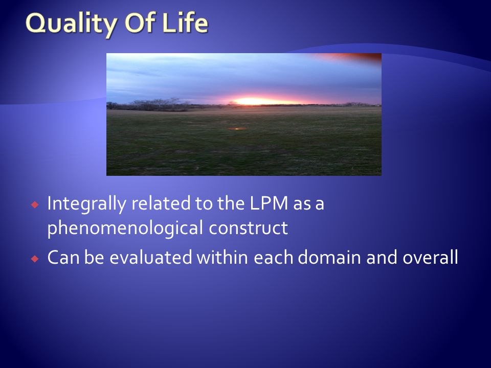 Quality Of Life Integrally related to the LPM as a phenomenological construct.