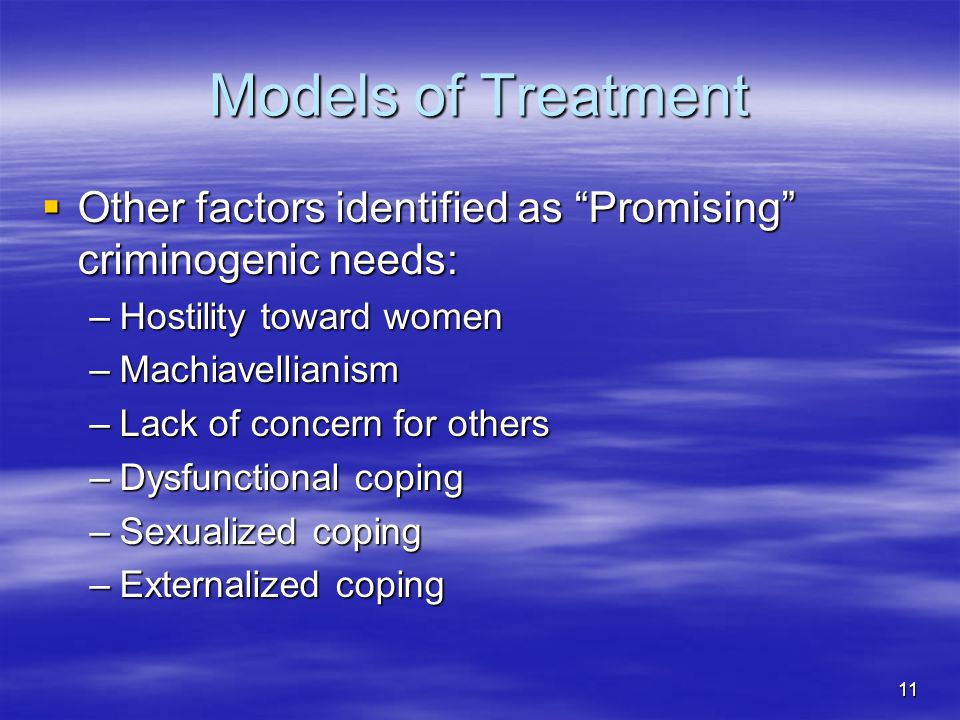 Models of Treatment Other factors identified as Promising criminogenic needs: Hostility toward women.