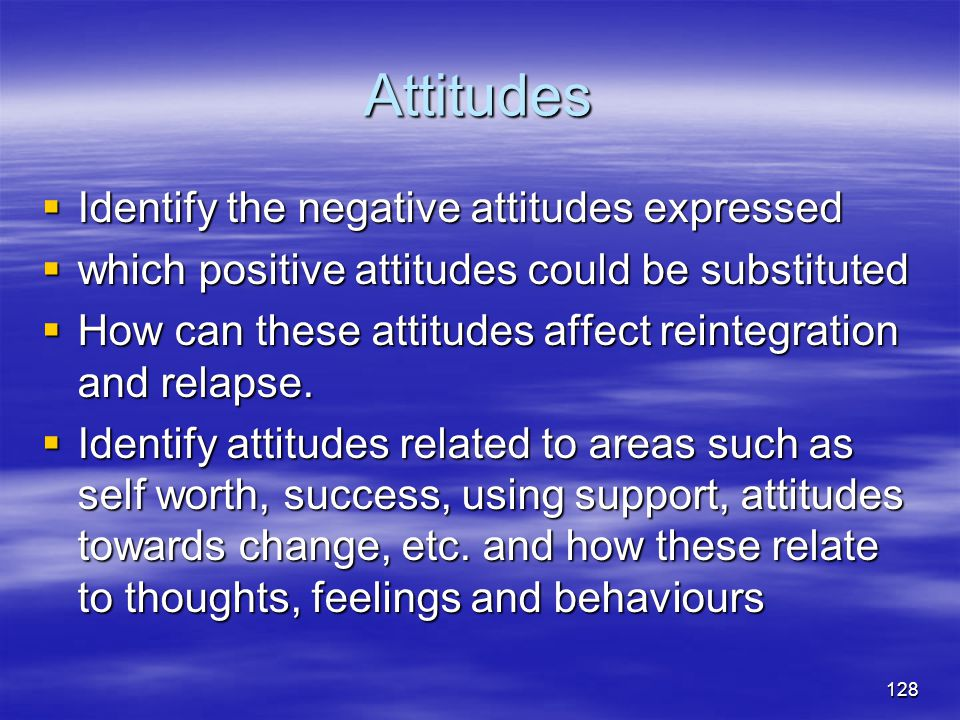 Attitudes Identify the negative attitudes expressed