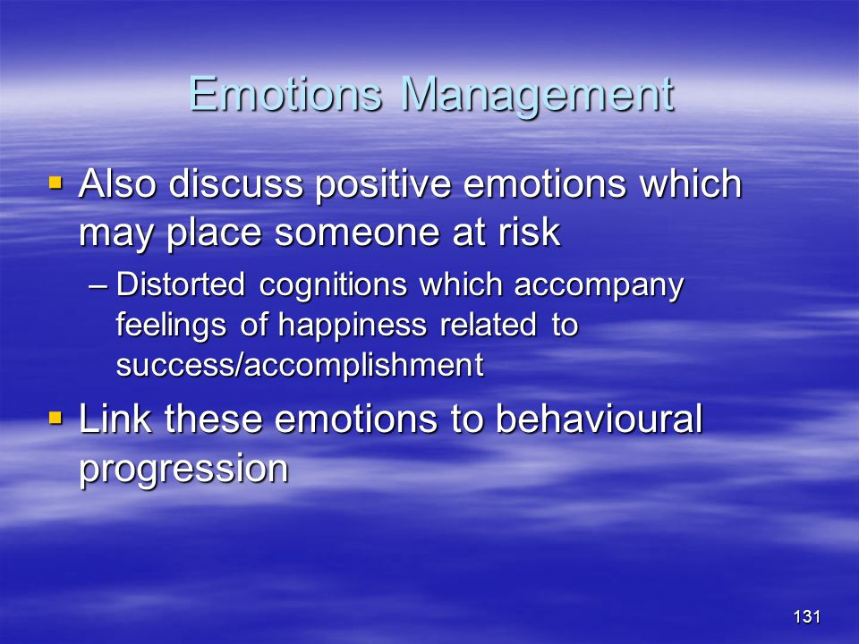 Emotions Management Also discuss positive emotions which may place someone at risk.