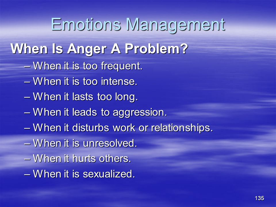 Emotions Management When Is Anger A Problem When it is too frequent.