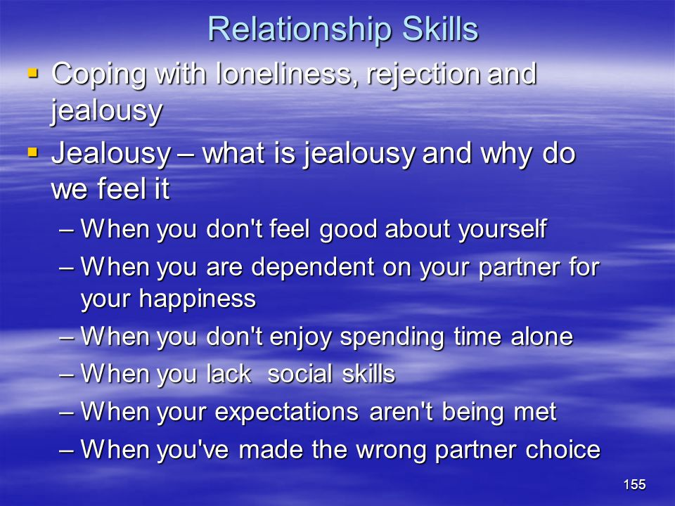 Relationship Skills Coping with loneliness, rejection and jealousy