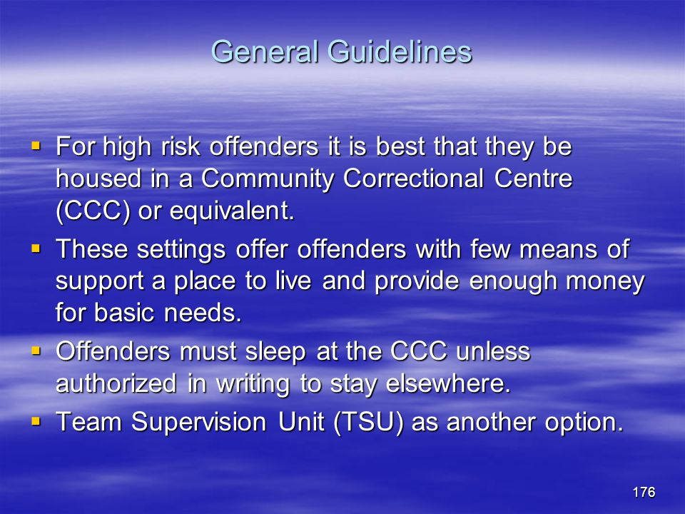 General Guidelines For high risk offenders it is best that they be housed in a Community Correctional Centre (CCC) or equivalent.