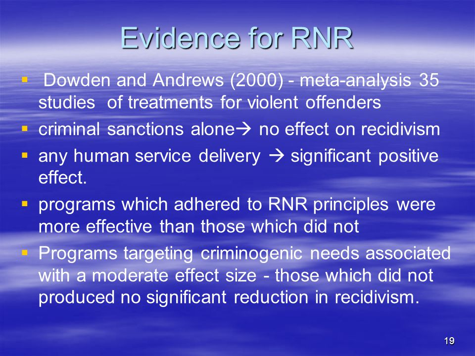 Evidence for RNR Dowden and Andrews (2000) - meta-analysis 35 studies of treatments for violent offenders.