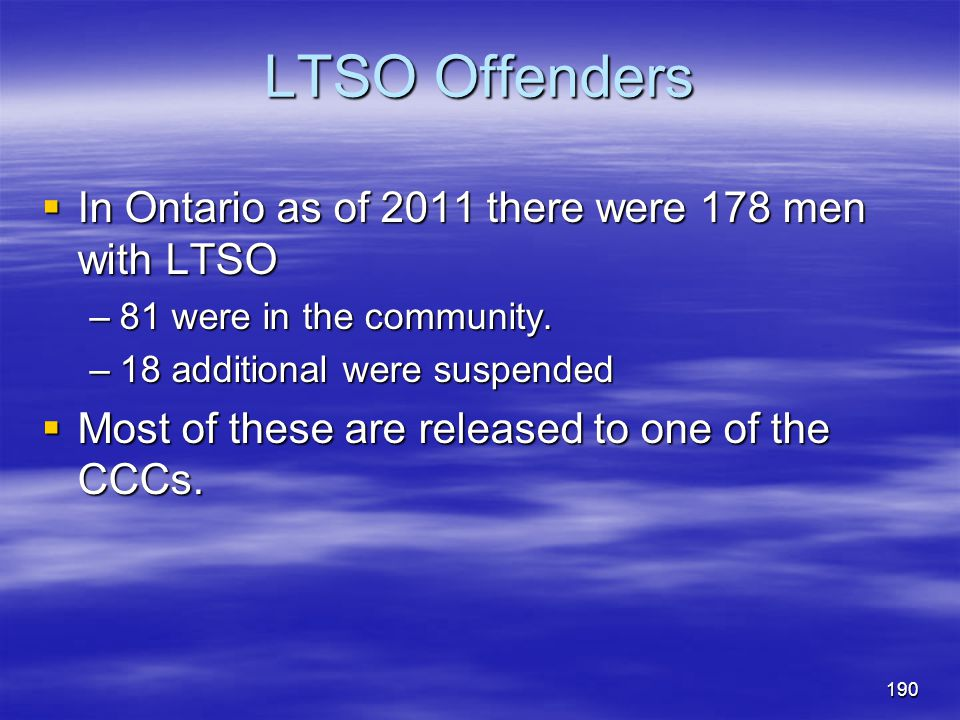 LTSO Offenders In Ontario as of 2011 there were 178 men with LTSO