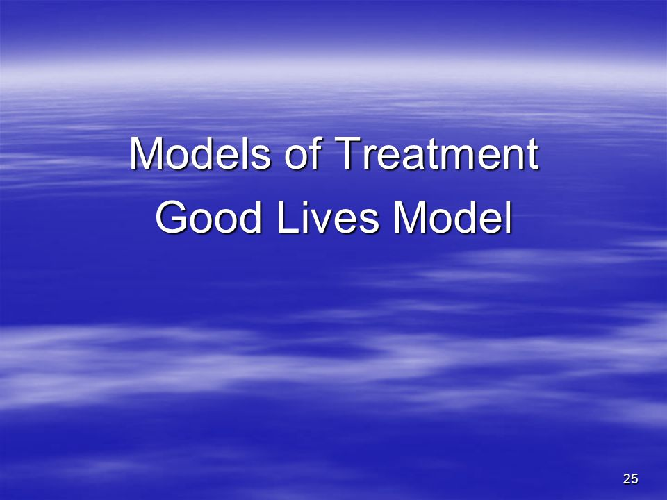Models of Treatment Good Lives Model
