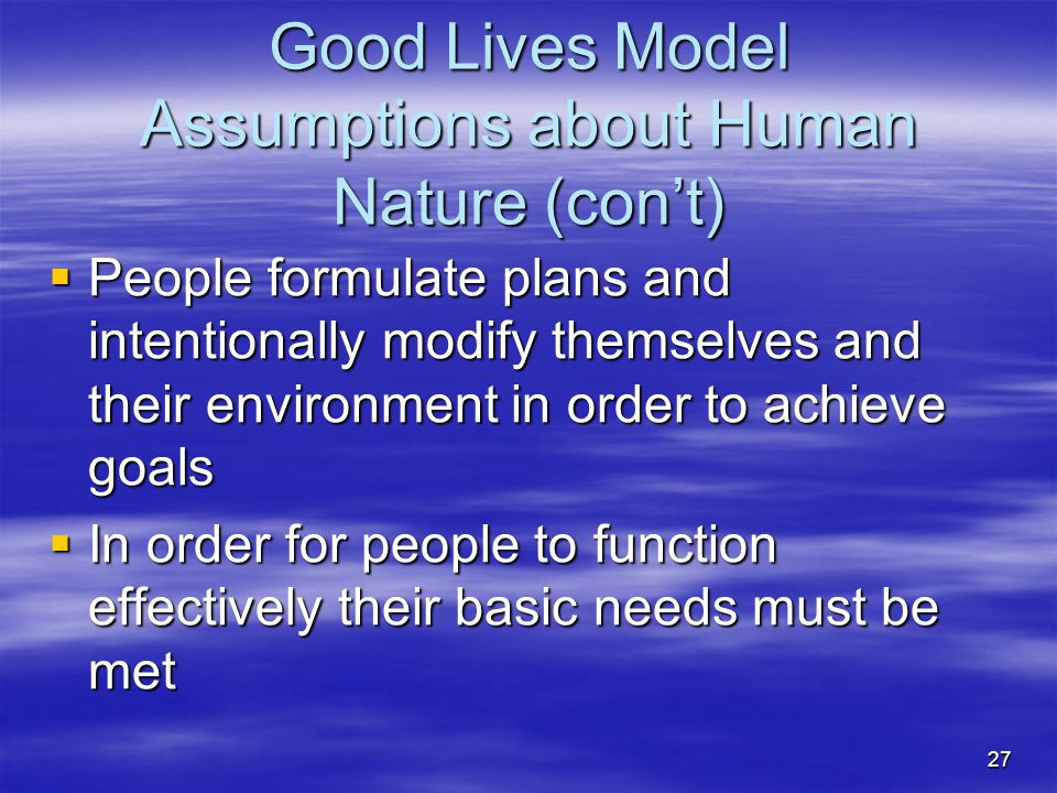 Good Lives Model Assumptions about Human Nature (con't)