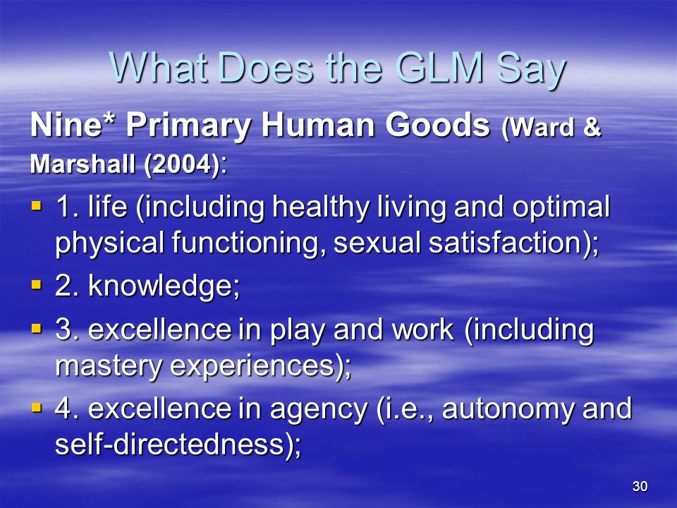 What Does the GLM Say Nine* Primary Human Goods (Ward & Marshall (2004):