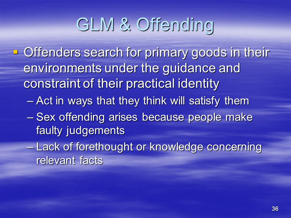 GLM & Offending Offenders search for primary goods in their environments under the guidance and constraint of their practical identity.